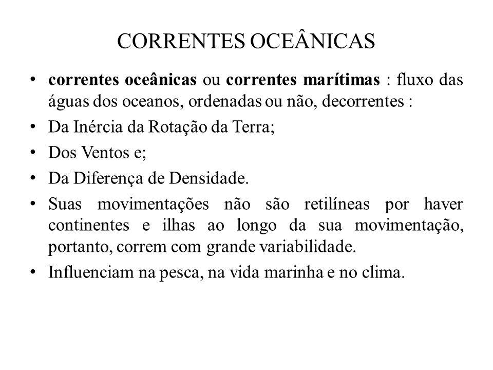 CORRENTES OCEÂNICAS correntes oceânicas ou correntes marítimas : fluxo das águas dos oceanos, ordenadas ou não, decorrentes :