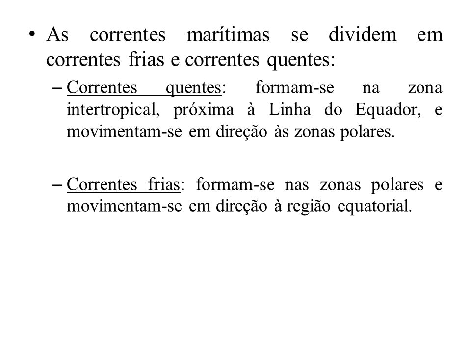 As correntes marítimas se dividem em correntes frias e correntes quentes: