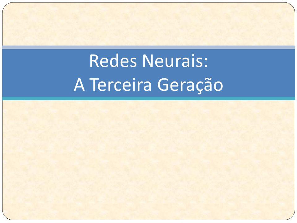 Redes Neurais: A Terceira Geração