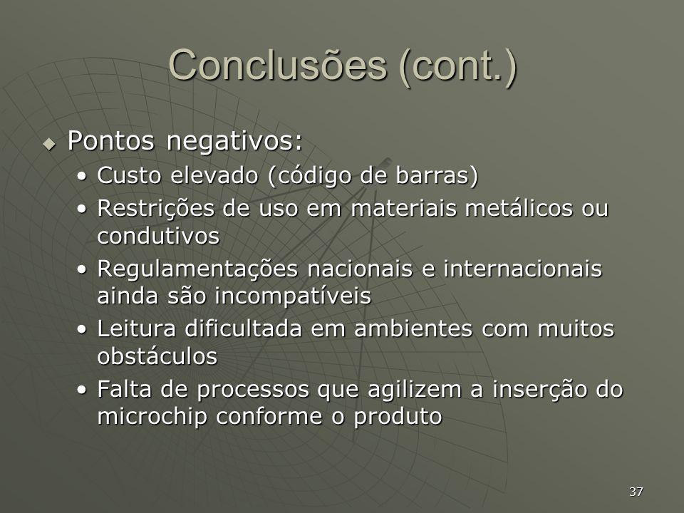 Conclusões (cont.) Pontos negativos: Custo elevado (código de barras)