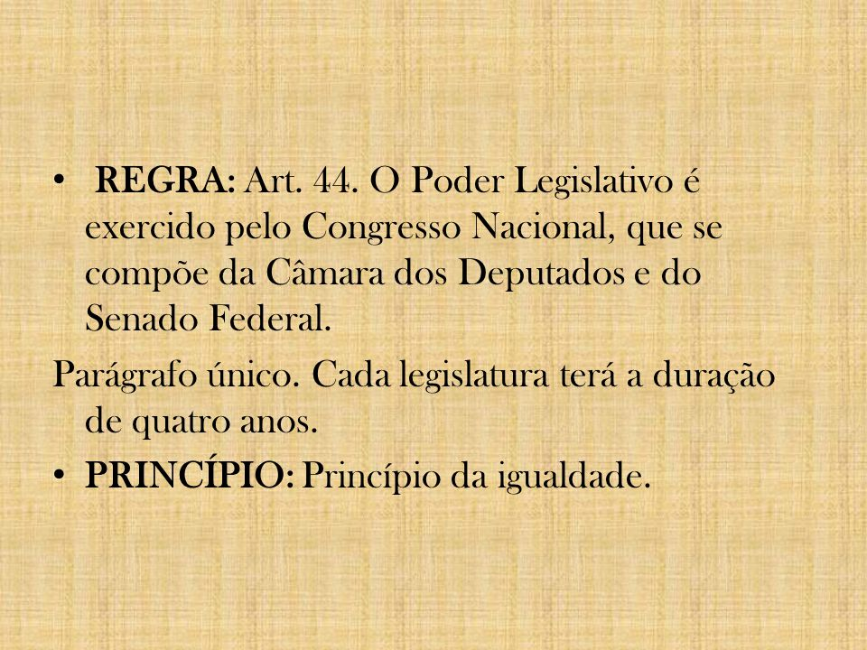 REGRA: Art. 44. O Poder Legislativo é exercido pelo Congresso Nacional, que se compõe da Câmara dos Deputados e do Senado Federal.
