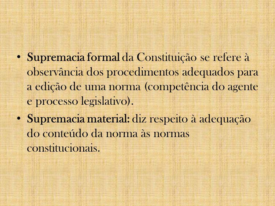 Supremacia formal da Constituição se refere à observância dos procedimentos adequados para a edição de uma norma (competência do agente e processo legislativo).