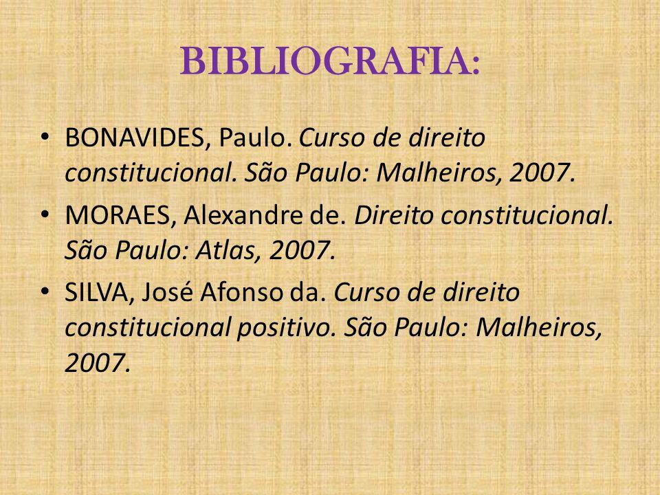 BIBLIOGRAFIA: BONAVIDES, Paulo. Curso de direito constitucional. São Paulo: Malheiros, 2007.