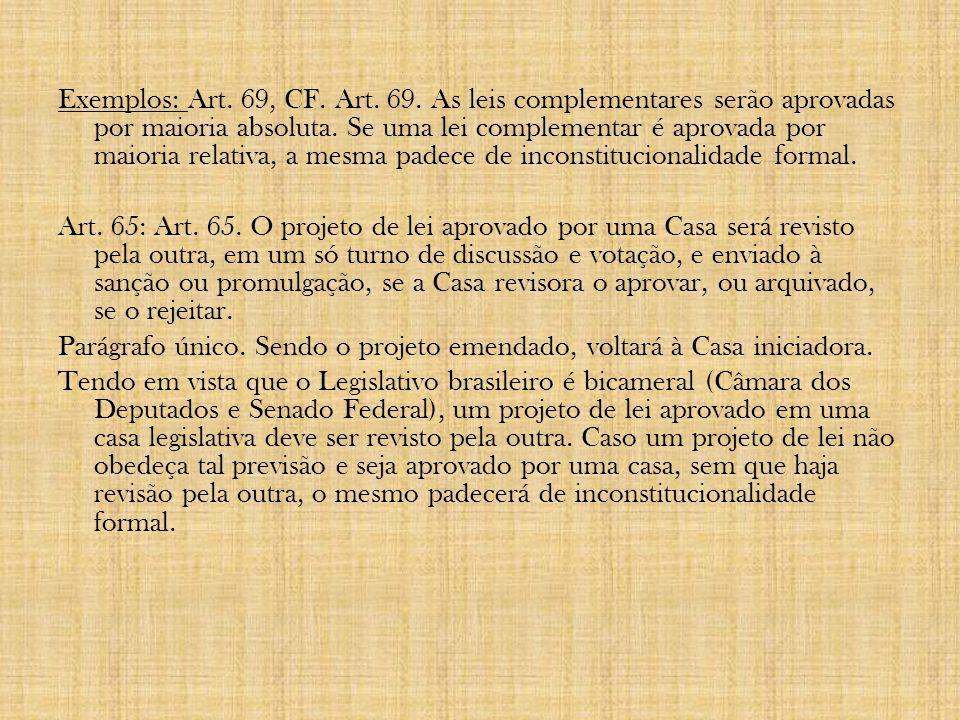 Exemplos: Art. 69, CF. Art. 69. As leis complementares serão aprovadas por maioria absoluta.