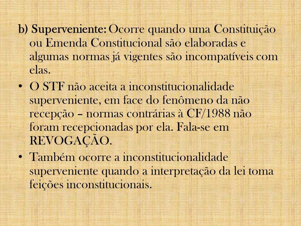 b) Superveniente: Ocorre quando uma Constituição ou Emenda Constitucional são elaboradas e algumas normas já vigentes são incompatíveis com elas.