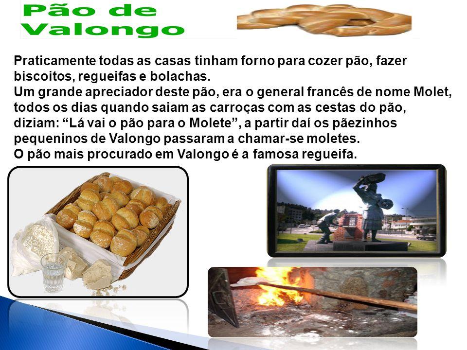 Praticamente todas as casas tinham forno para cozer pão, fazer biscoitos, regueifas e bolachas. Um grande apreciador deste pão, era o general francês de nome Molet, todos os dias quando saiam as carroças com as cestas do pão, diziam: Lá vai o pão para o Molete , a partir daí os pãezinhos pequeninos de Valongo passaram a chamar-se moletes.