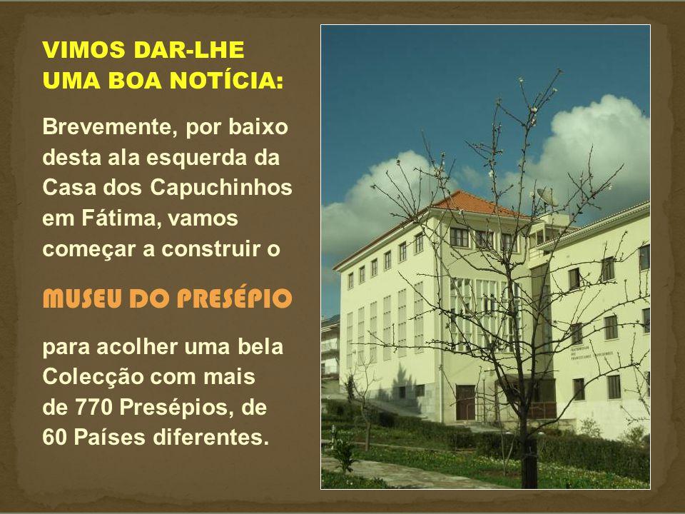 MUSEU DO PRESÉPIO VIMOS DAR-LHE UMA BOA NOTÍCIA: Brevemente, por baixo