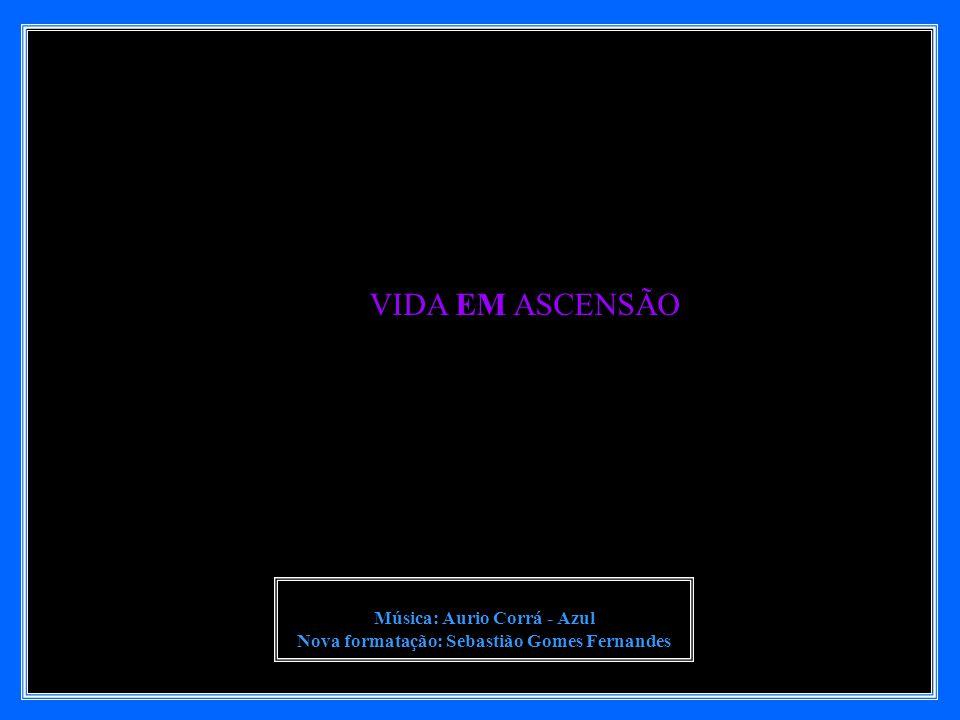 Música: Aurio Corrá - Azul Nova formatação: Sebastião Gomes Fernandes