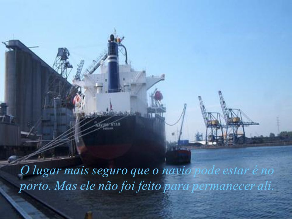 O lugar mais seguro que o navio pode estar é no porto