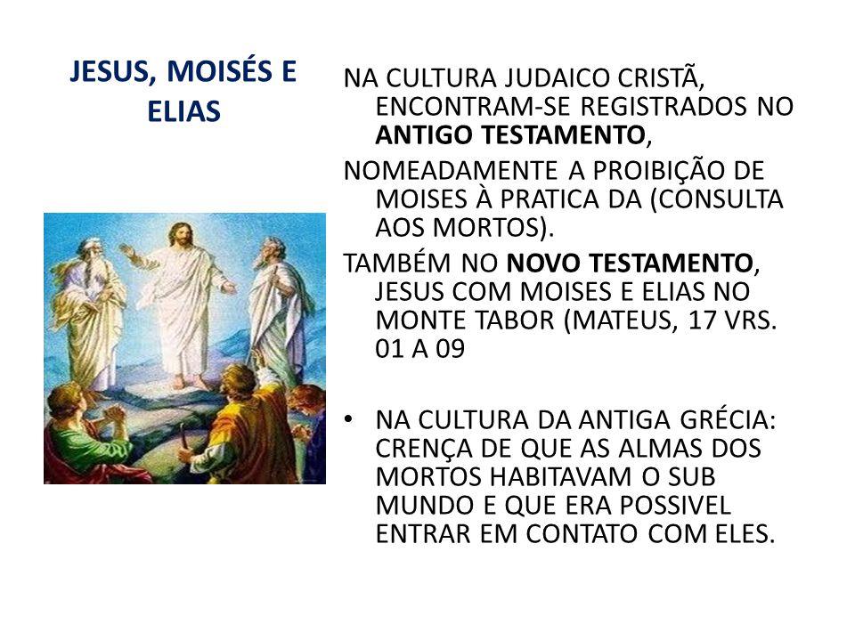 JESUS, MOISÉS E ELIAS NA CULTURA JUDAICO CRISTÃ, ENCONTRAM-SE REGISTRADOS NO ANTIGO TESTAMENTO,