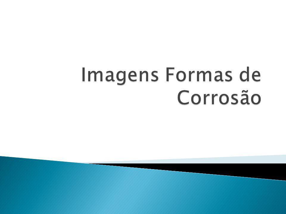 Imagens Formas de Corrosão
