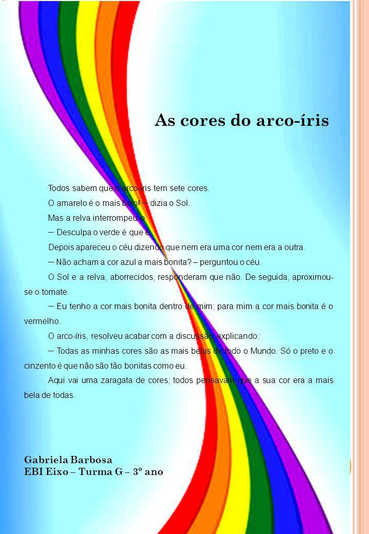 As cores do arco-íris Gabriela Barbosa EBI Eixo – Turma G – 3º ano