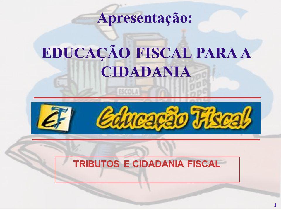 EDUCAÇÃO FISCAL PARA A CIDADANIA TRIBUTOS E CIDADANIA FISCAL