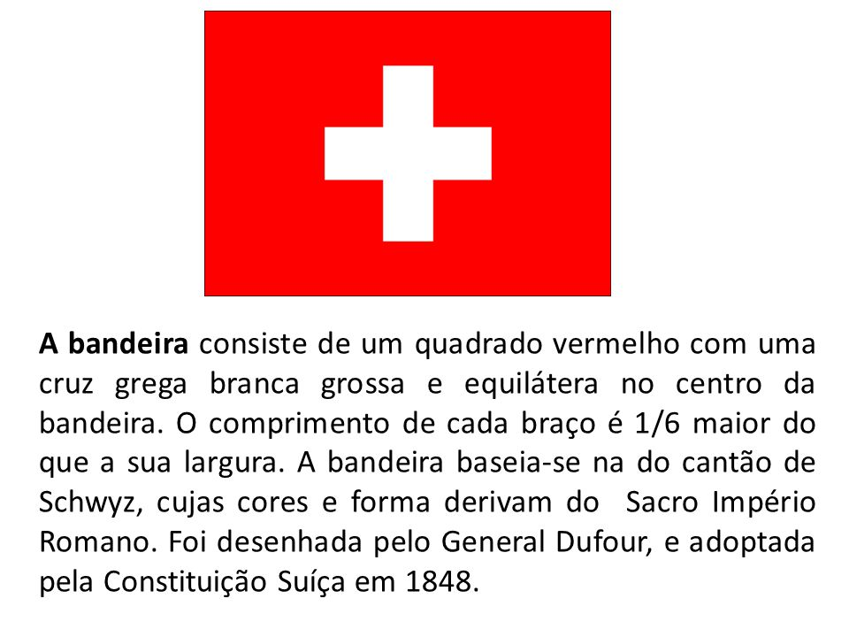 A bandeira consiste de um quadrado vermelho com uma cruz grega branca grossa e equilátera no centro da bandeira.