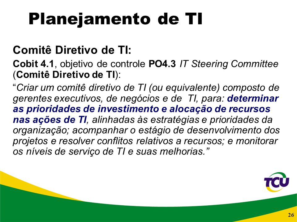 Planejamento de TI Comitê Diretivo de TI: Cobit 4.1, objetivo de controle PO4.3 IT Steering Committee (Comitê Diretivo de TI):