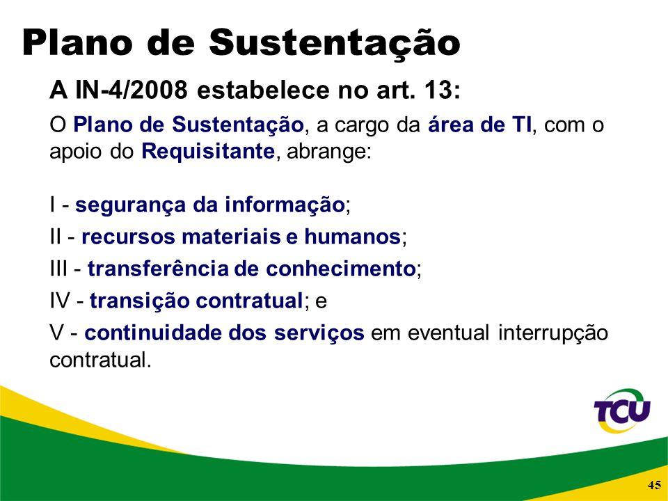 Plano de Sustentação A IN-4/2008 estabelece no art. 13: