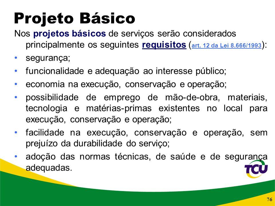 Projeto Básico Nos projetos básicos de serviços serão considerados principalmente os seguintes requisitos (art. 12 da Lei 8.666/1993):