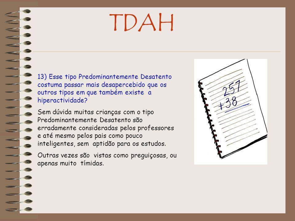 TDAH 13) Esse tipo Predominantemente Desatento costuma passar mais desapercebido que os outros tipos em que também existe a hiperactividade