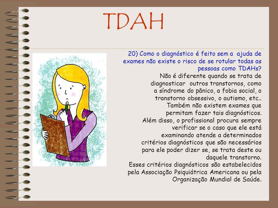 TDAH 20) Como o diagnóstico é feito sem a ajuda de exames não existe o risco de se rotular todas as pessoas como TDAHs