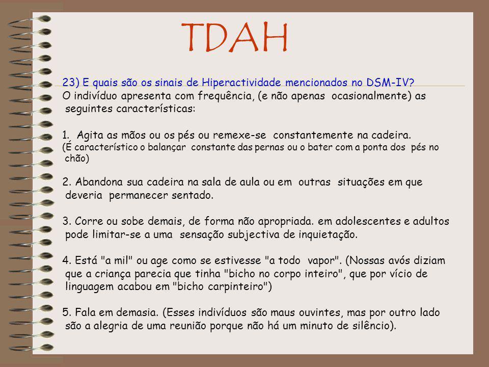 TDAH 23) E quais são os sinais de Hiperactividade mencionados no DSM-IV O indivíduo apresenta com frequência, (e não apenas ocasionalmente) as.