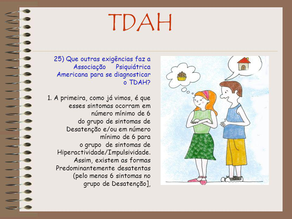 TDAH 25) Que outras exigências faz a Associação Psiquiátrica Americana para se diagnosticar. o TDAH