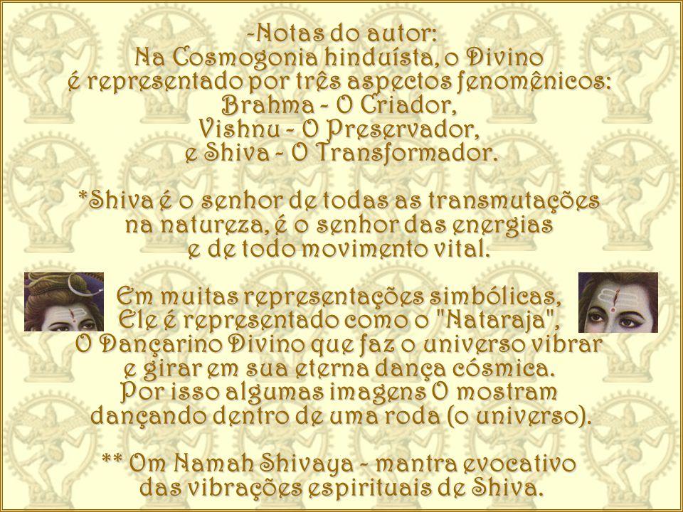 Notas do autor: Na Cosmogonia hinduísta, o Divino