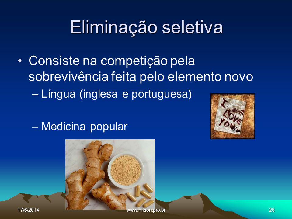 Eliminação seletiva Consiste na competição pela sobrevivência feita pelo elemento novo. Língua (inglesa e portuguesa)