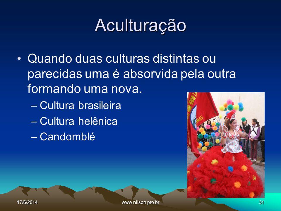 Aculturação Quando duas culturas distintas ou parecidas uma é absorvida pela outra formando uma nova.