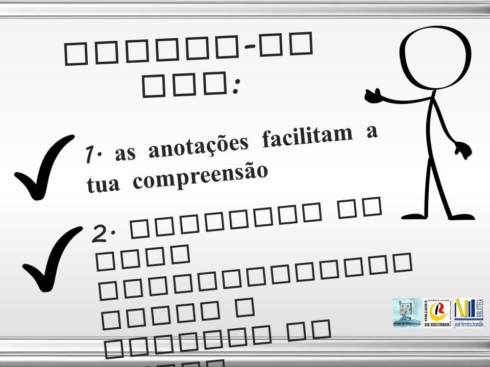 LEMBRA-TE QUE: 1. as anotações facilitam a tua compreensão