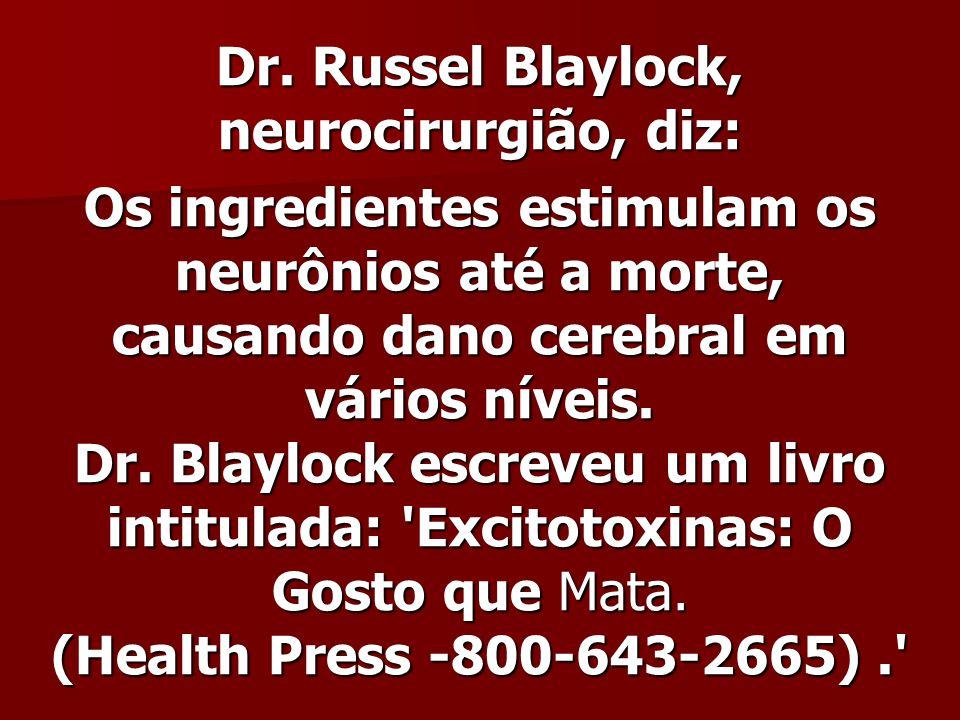 Dr. Russel Blaylock, neurocirurgião, diz: