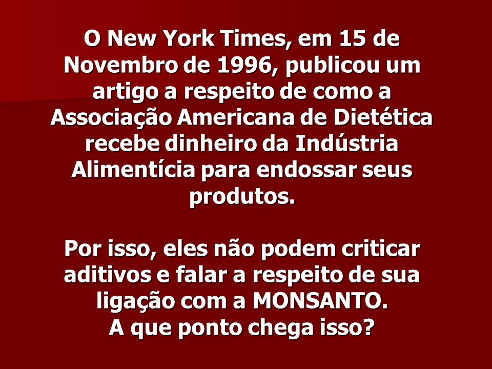 O New York Times, em 15 de Novembro de 1996, publicou um artigo a respeito de como a Associação Americana de Dietética recebe dinheiro da Indústria Alimentícia para endossar seus produtos.
