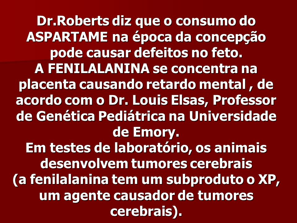 Dr.Roberts diz que o consumo do ASPARTAME na época da concepção pode causar defeitos no feto.