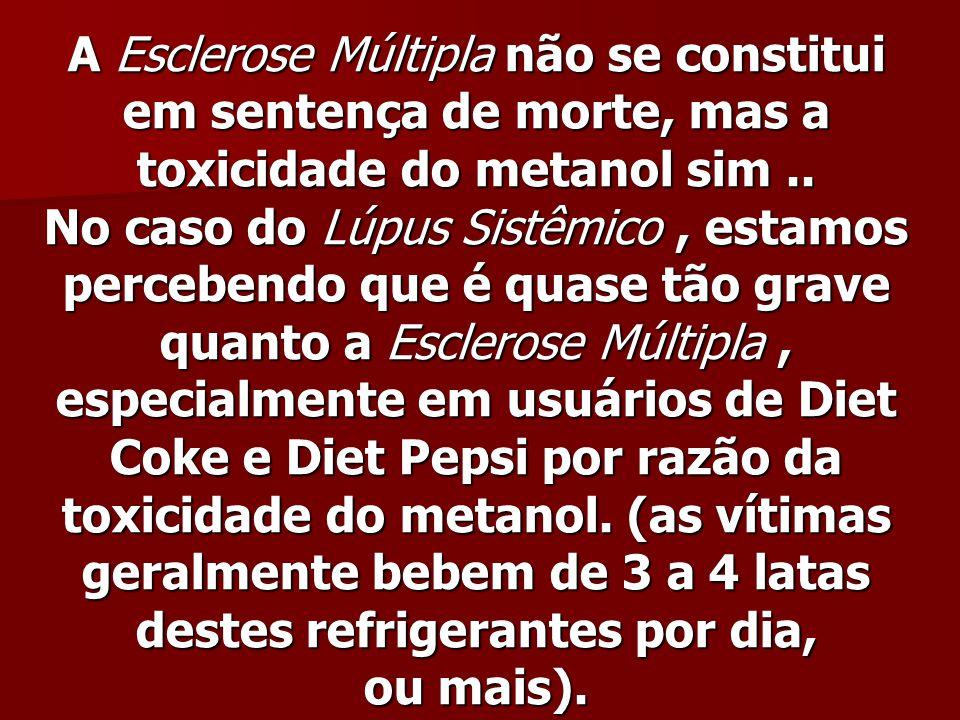 A Esclerose Múltipla não se constitui em sentença de morte, mas a toxicidade do metanol sim ..