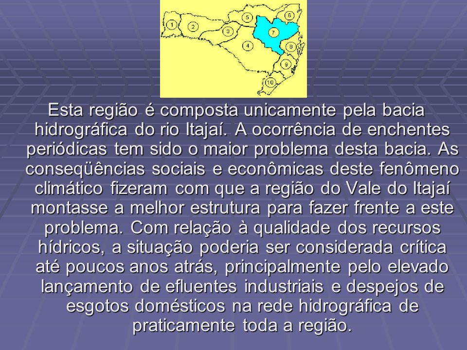 Esta região é composta unicamente pela bacia hidrográfica do rio Itajaí.