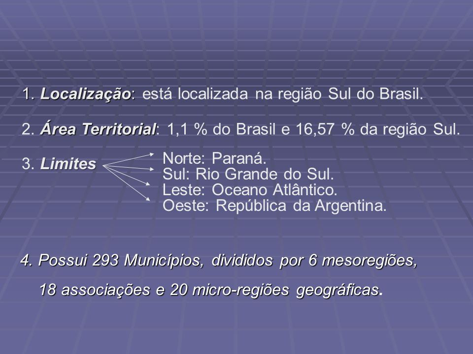 1. Localização: está localizada na região Sul do Brasil.