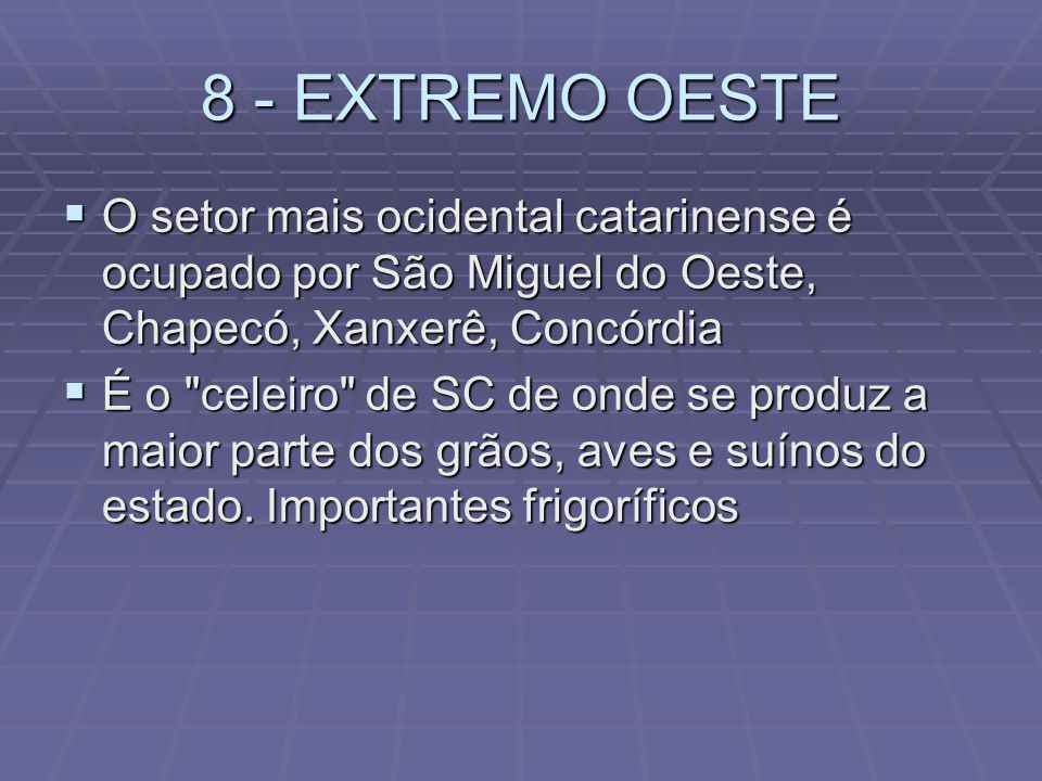 8 - EXTREMO OESTE O setor mais ocidental catarinense é ocupado por São Miguel do Oeste, Chapecó, Xanxerê, Concórdia.