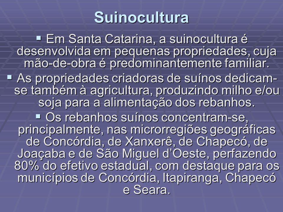 Suinocultura Em Santa Catarina, a suinocultura é desenvolvida em pequenas propriedades, cuja mão-de-obra é predominantemente familiar.