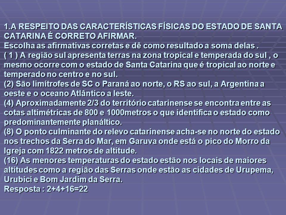 1.A RESPEITO DAS CARACTERÍSTICAS FÍSICAS DO ESTADO DE SANTA CATARINA É CORRETO AFIRMAR.