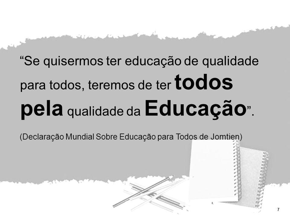 Se quisermos ter educação de qualidade para todos, teremos de ter todos pela qualidade da Educação .