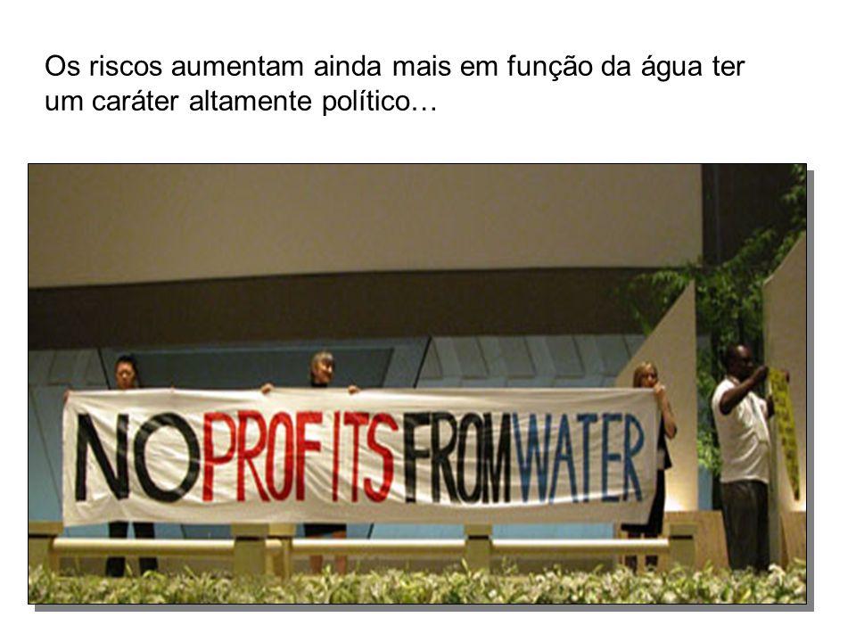 Os riscos aumentam ainda mais em função da água ter um caráter altamente político…