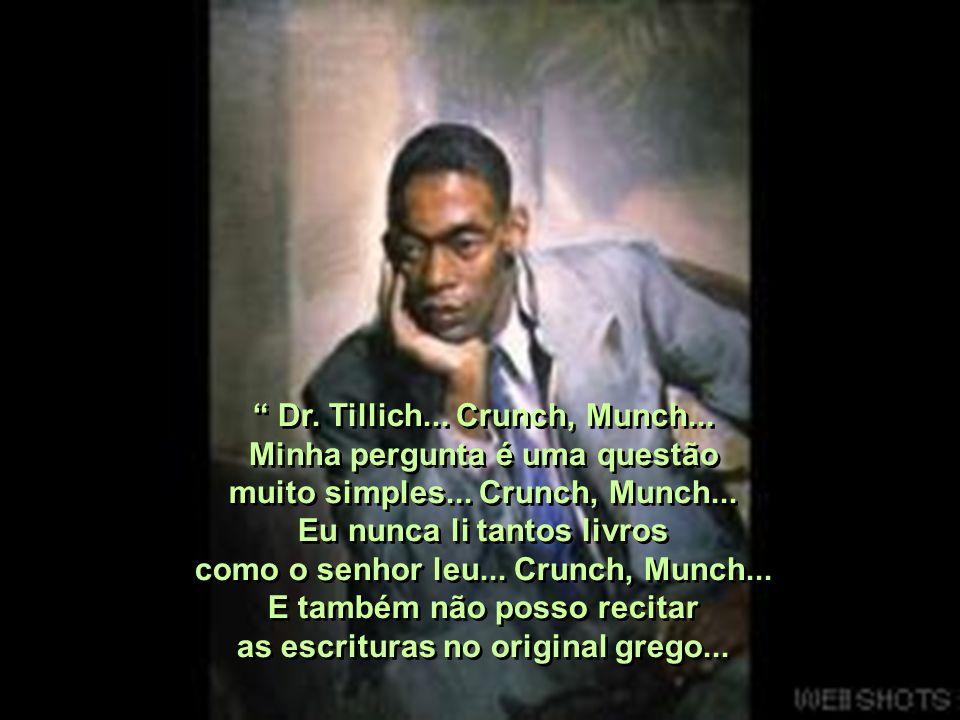 Dr. Tillich... Crunch, Munch... Minha pergunta é uma questão