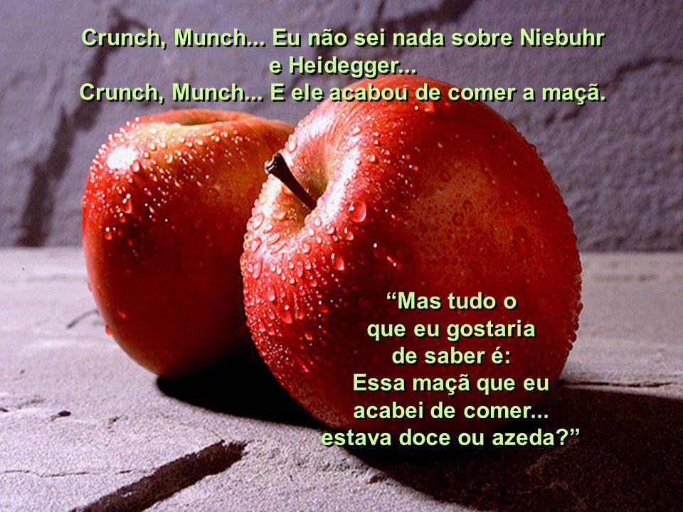 Crunch, Munch... Eu não sei nada sobre Niebuhr e Heidegger...