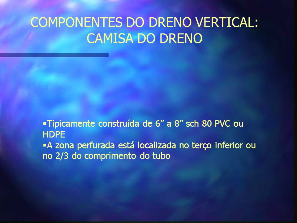 COMPONENTES DO DRENO VERTICAL: