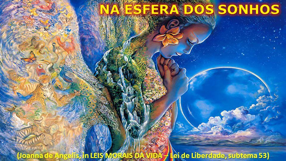 NA ESFERA DOS SONHOS (Joanna de Angelis, in LEIS MORAIS DA VIDA – Lei de Liberdade, subtema 53)