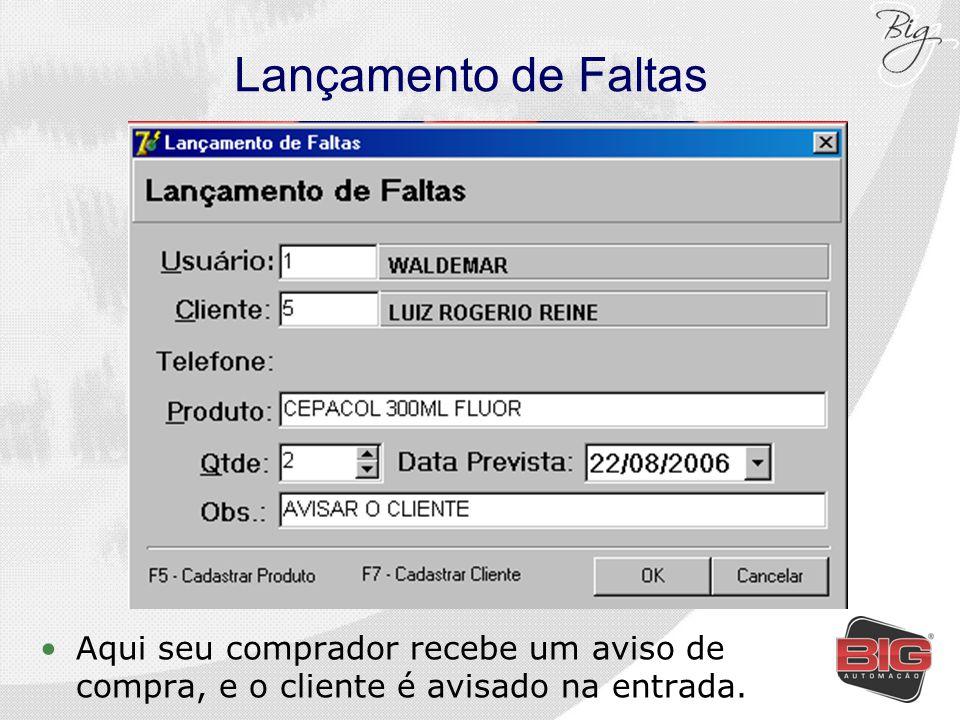 Lançamento de Faltas Aqui seu comprador recebe um aviso de compra, e o cliente é avisado na entrada.