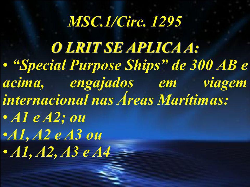 MSC.1/Circ. 1295 O LRIT SE APLICA A: Special Purpose Ships de 300 AB e acima, engajados em viagem internacional nas Áreas Marítimas:
