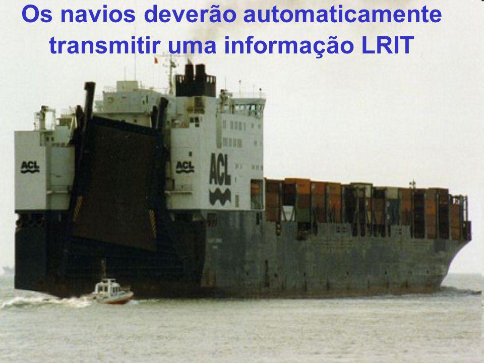 Os navios deverão automaticamente transmitir uma informação LRIT