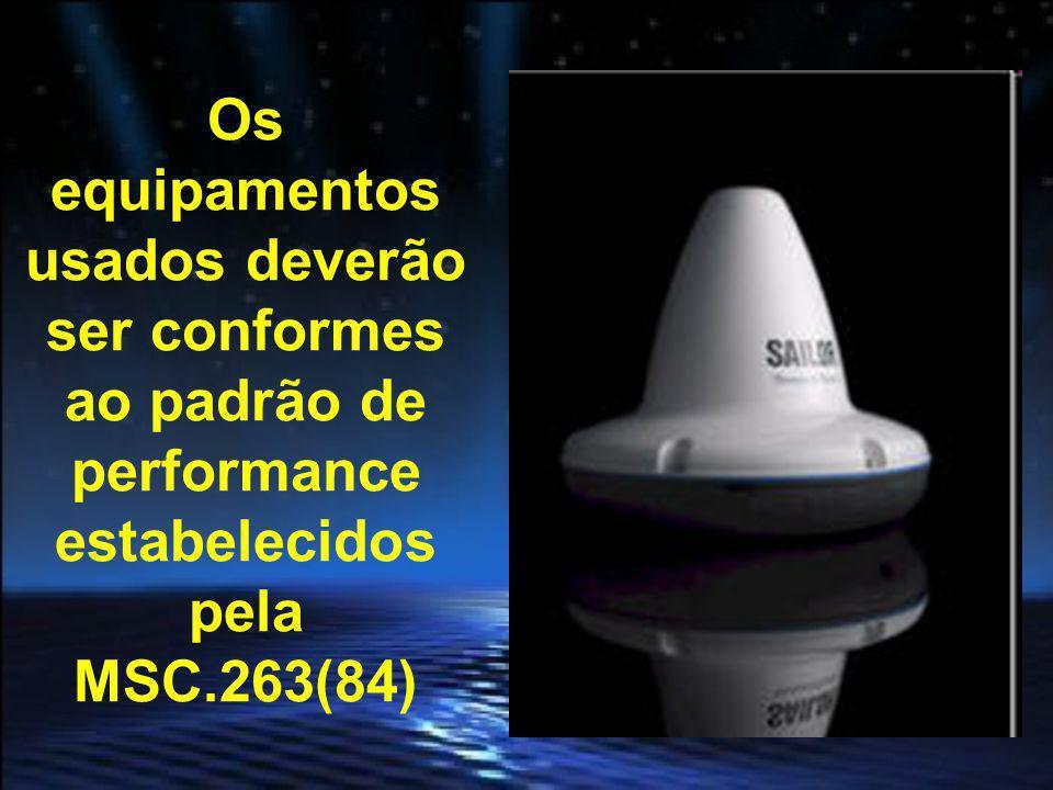 Os equipamentos usados deverão ser conformes ao padrão de performance estabelecidos pela MSC.263(84)
