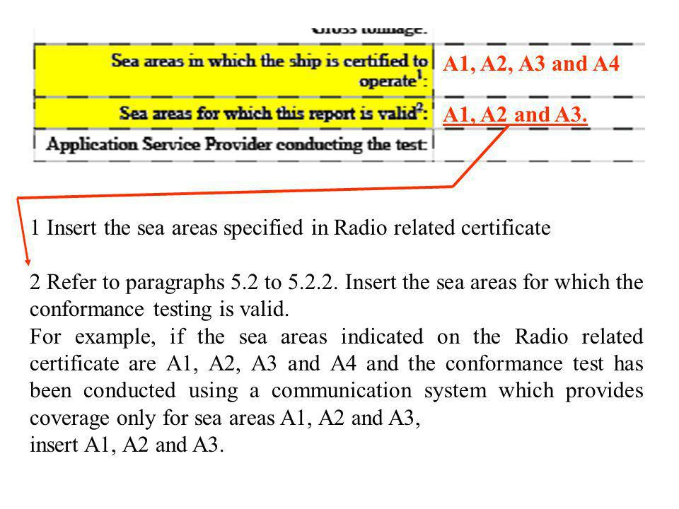 A1, A2, A3 and A4 A1, A2 and A3. 1 Insert the sea areas specified in Radio related certificate.