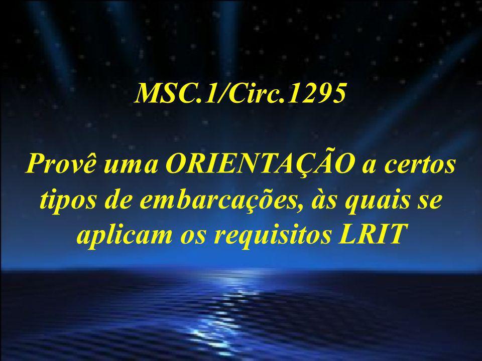 MSC.1/Circ.1295 Provê uma ORIENTAÇÃO a certos tipos de embarcações, às quais se aplicam os requisitos LRIT.
